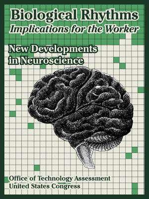 Biological Rhythms -- Implications for the Worker: New Developments in Neuroscience de Office of Technology Assessment