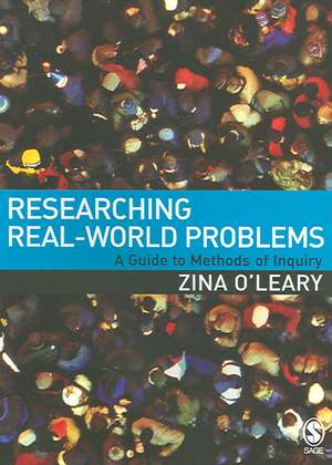 Researching Real-World Problems: A Guide to Methods of Inquiry de Zina O'Leary