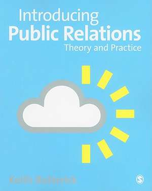 Introducing Public Relations: Theory and Practice de Keith Butterick