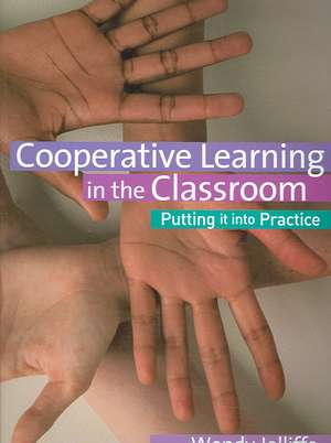 Cooperative Learning in the Classroom: Putting it into Practice de Wendy Jolliffe