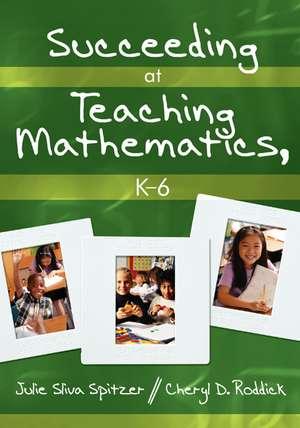 Succeeding at Teaching Mathematics, K-6 de Julie A. Sliva Spitzer