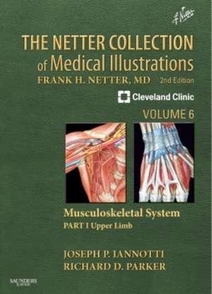The Netter Collection of Medical Illustrations: Musculoskeletal System, Volume 6, Part I - Upper Limb de Joseph P Iannotti