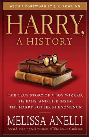 Harry, a History:  The True Story of a Boy Wizard, His Fans, and Life Inside the Harry Potter Phenomenon de Melissa Anelli