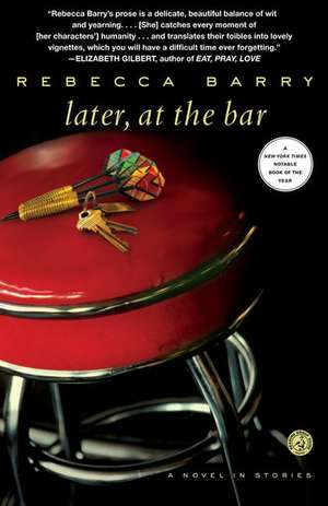 Later, at the Bar:  A Novel in Stories de Rebecca Barry