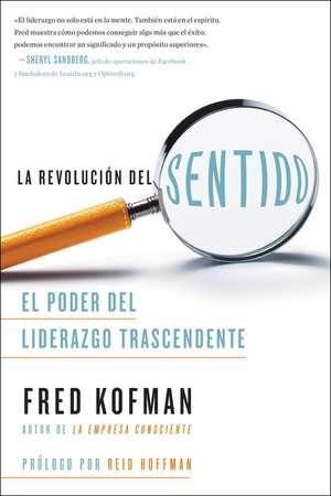 La revolución del sentido: El poder del liderazgo transcendente de Fred Kofman