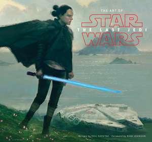 The Art of Star Wars: The Last Jedi de Phil Szostak