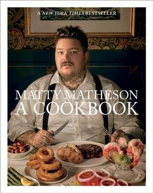 Matty Matheson: A Cookbook de Matty Matheson