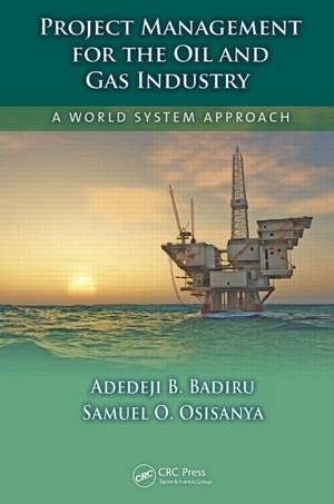 Project Management for the Oil and Gas Industry de Adedeji B. Badiru