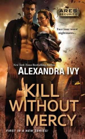 Kill Without Mercy de Alexandra Ivy
