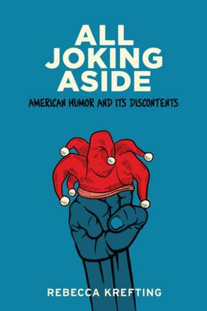 All Joking Aside – American Humor and Its Discontents de Rebecca Krefting