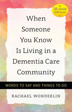 When Someone You Know Is Living in a Dementia Care Community – Words to Say and Things to Do imagine
