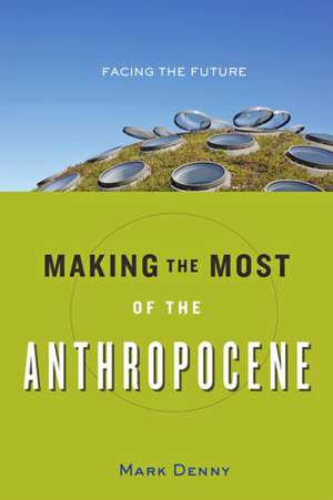 Making the Most of the Anthropocene – Facing the Future
