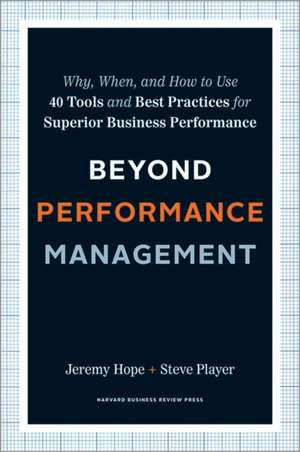 Beyond Performance Management: HBR Bestseller: Why, When, and How to Use 40 Tools and Best Practices for Superior Business Performance de Jeremy Hope