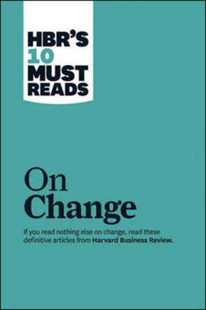 """HBR's 10 Must Reads on Change Management (including featured article """"Leading Change,"""" by John P. Kotter) de Harvard Business Review"""