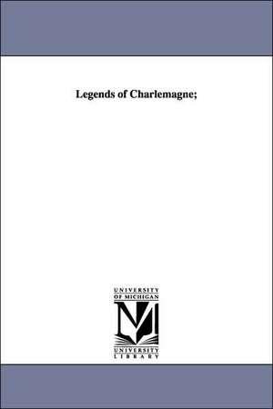 Legends of Charlemagne; de Thomas Bulfinch