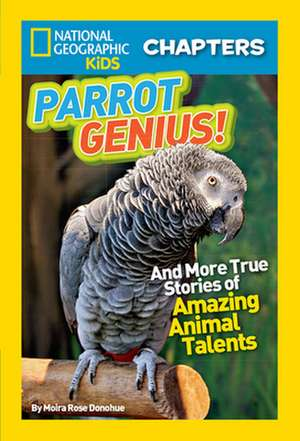 Parrot Genius!:  And More True Stories of Amazing Animal Talents de Moira Rose Donohue