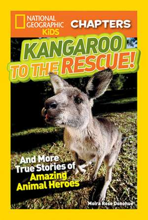 Kangaroo to the Rescue!:  And More True Stories of Amazing Animal Heroes de National Geographic Kids