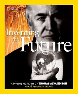 Inventing the Future:  A Photobiography of Thomas Alva Edison de Marfe Ferguson Delano