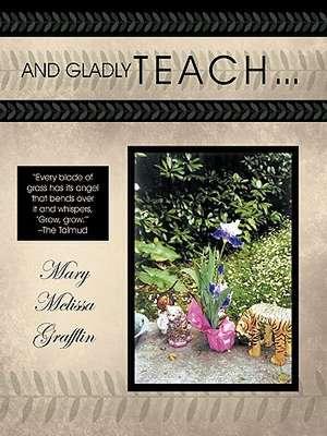 And Gladly Teach de Grafflin Marymelissa Grafflin