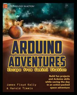 Arduino Adventures: Escape from Gemini Station de James Floyd Kelly