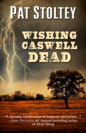 Wishing Caswell Dead de Patricia Stoltey
