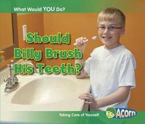 Should Billy Brush His Teeth?:  Taking Care of Yourself de Rebecca Rissman