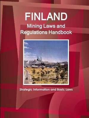 Finland Mining Laws and Regulations Handbook - Strategic Information and Basic Laws de Inc. Ibp