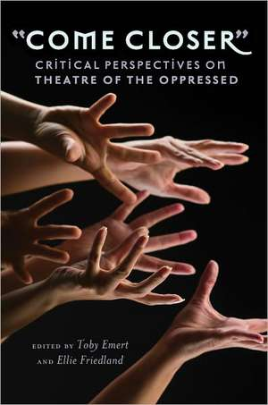 -Come Closer-:  Critical Perspectives on Theatre of the Oppressed de Toby Emert