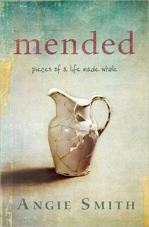 Mended:  Pieces of a Life Made Whole de ANGIE SMITH