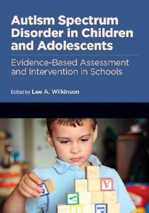 Autism Spectrum Disorder in Children and Adolescents Evidence-Based Assessment and Interventions in Schools
