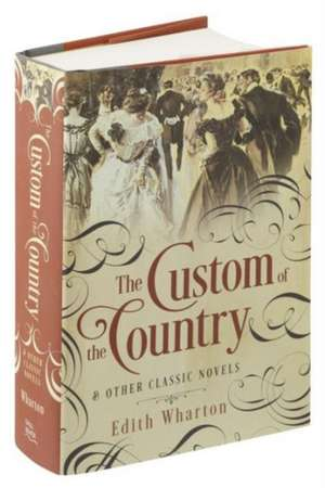 Custom of the Country and Other Classic Novels de Edith Wharton