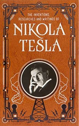 Inventions, Researches and Writings of Nikola Tesla (Barnes & Noble Collectible Classics: Omnibus Edition) de Nikola Tesla