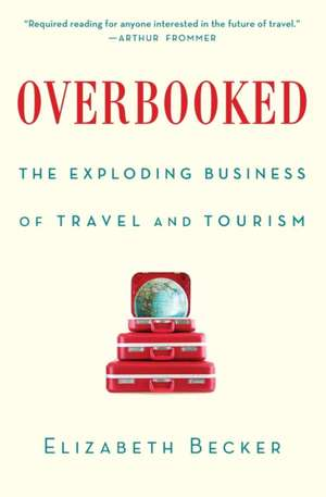 Overbooked:  The Exploding Business of Travel and Tourism de Elizabeth Becker