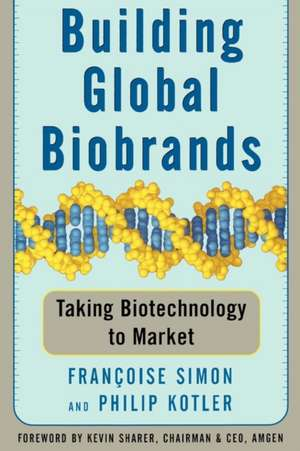 Building Global Biobrands: Taking Biotechnology to Market de Francoise Simon
