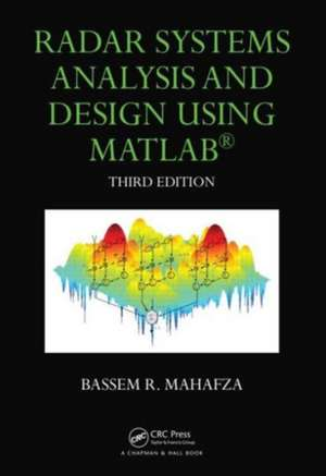 Radar Systems Analysis and Design Using MATLAB Third Edition:  Methods & Applications de Bassem R. Mahafza