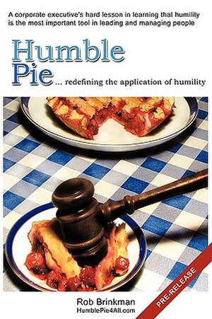 Humble Pie...Redefining the Application of Humility. de Rob Brinkman