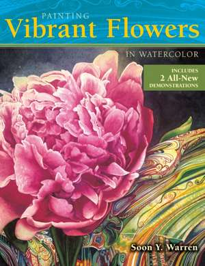 Painting Vibrant Flowers in Watercolor de Soon Y. Warren