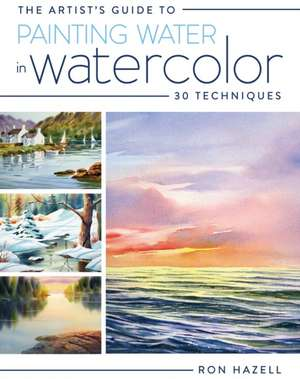 The Artist's Guide to Painting Water in Watercolor de Ron Hazell