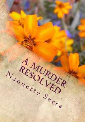 A Murder Resolved de Nannette Serra