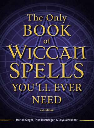 The Only Book of Wiccan Spells You'll Ever Need de Marian Singer