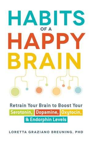 Habits of a Happy Brain: Retrain Your Brain to Boost Your Serotonin, Dopamine, Oxytocin, & Endorphin Levels de Loretta Graziano Breuning
