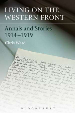 Living on the Western Front: Annals and Stories, 1914-1919 de Dr Chris Ward