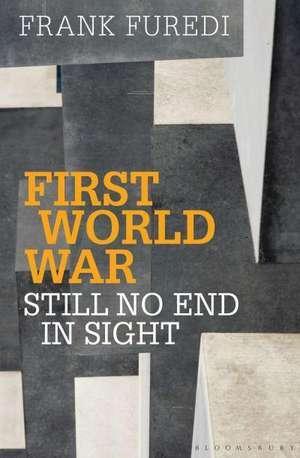First World War - Still No End in Sight:  Annals and Stories, 1914-1919 de Frank Furedi
