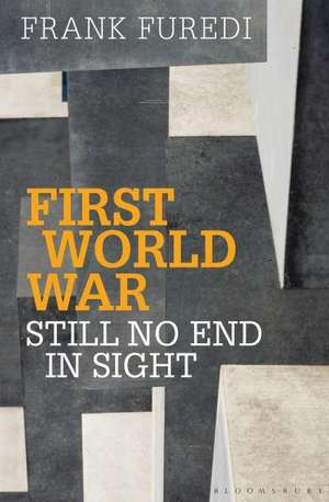 First World War: Still No End in Sight de Professor Frank Furedi