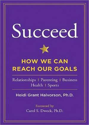 Succeed:  How We Can Reach Our Goals de Heidi Grant Halvorson