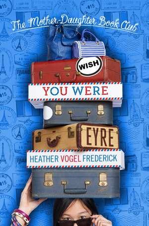 Wish You Were Eyre de Heather Vogel Frederick