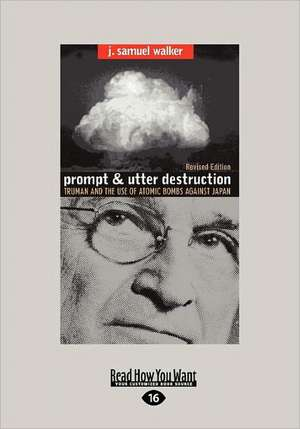 Prompt and Utter Destruction: Truman and the Use of Atomic Bombs Against Japan (Easyread Large Edition) de J. Samuel Walker