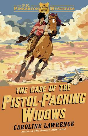 The P. K. Pinkerton Mysteries: The Case of the Pistol-packing Widows de Caroline Lawrence
