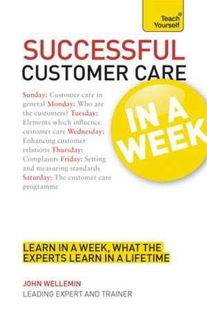 Successful Customer Care in a Week:  Teach Yourself de John H. Wellemin