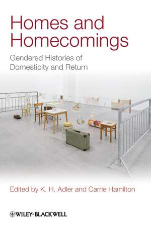 Homes and Homecomings: Gendered Histories of Domesticity and Return de K. H. Adler